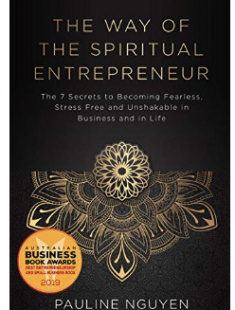 The Way of the Spiritual Entrepreneur: The 7 Secrets to Becoming Fearless, Stress Free and Unshakable in Business and in Life